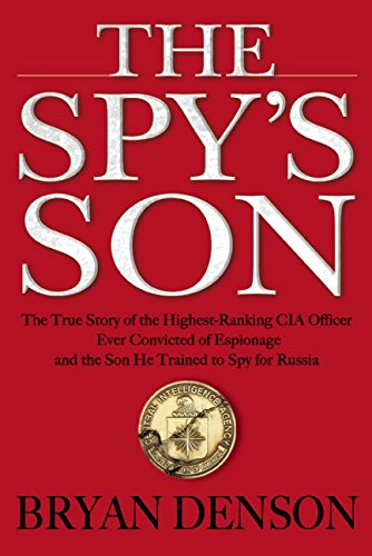 9780802123589: The Spy's Son: The True Story of the Highest-Ranking CIA Officer Ever Convicted of Espionage and the Son He Trained to Spy for Russia