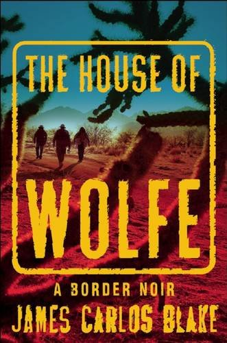 9780802124746: The House of Wolfe: A Border Noir