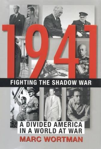 1941: Fighting the Shadow War: Wortman, Marc