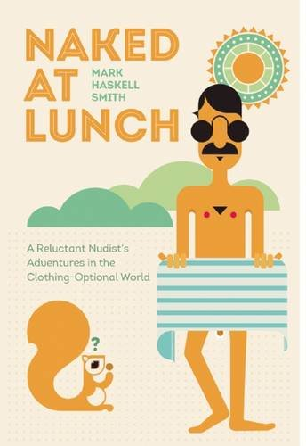 9780802125163: Naked at Lunch: A Reluctant Nudist's Adventures in the Clothing-Optional World