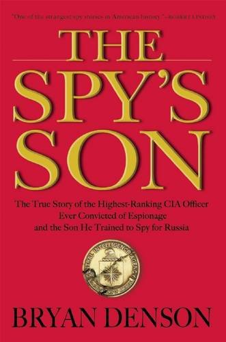 9780802125194: The Spy's Son: The True Story of the Highest-Ranking CIA Officer Ever Convicted of Espionage and the Son He Trained to Spy for Russia