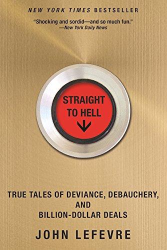 9780802125217: Straight to Hell: True Tales of Deviance, Debauchery, and Billion-dollar Deals