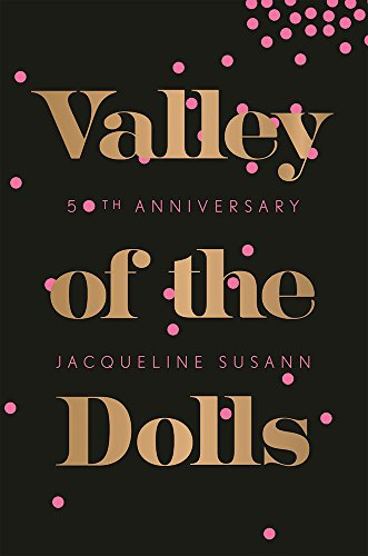 VALLEY OF THE DOLLS 50th Anniversary Edition: Susann, Jacqueline