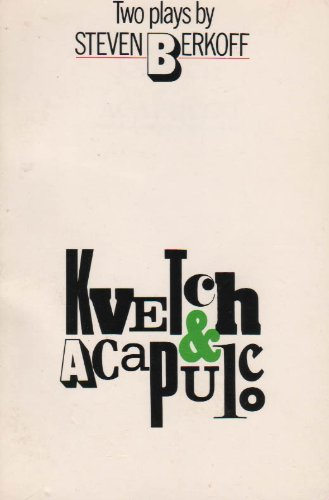 Kvetch and Acapulco: Berkoff, Steven