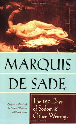The 120 Days of Sodom and Other Writings: Marquis De Sade; Translator-Richard Seaver; ...