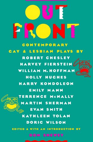 Out Front: Contemporary Gay and Lesbian Plays (0802130259) by Robert Chesley; Harvey Fierstein; William M. Hoffman; Holly Hughes; Harry Kondoleon; Emily Mann; Terrence McNally; Martin Sherman; Evan Smith