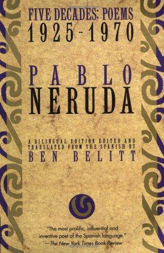 Five Decades: Poems 1925-1970 (English and Spanish: Neruda, Pablo