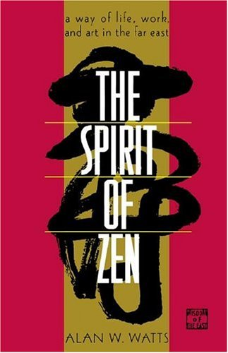 SPIRIT OF ZEN: A Way Of Life, Work & Art In The Far East (reissue; revised edition)