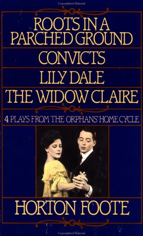 9780802130815: Roots in a Parched Ground, Convicts, Lily Dale, The Widow Claire: Four Plays from the Orphans' Home Cycle