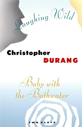 Laughing Wild and Baby with the Bathwater: Two Plays (9780802131300) by Christopher Durang