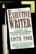 The Executive Writer: A Guide to Managing Words, Ideas, and People: Poor, Edith