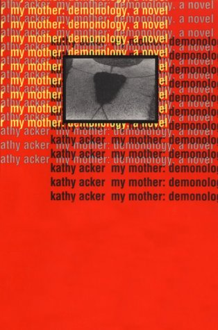 9780802134035: My Mother: Demonology: A Novel (Acker, Kathy)