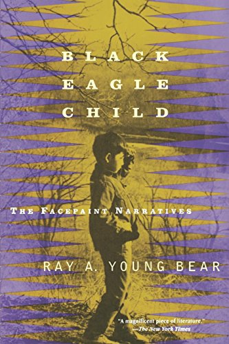 Black Eagle Child: The Facepaint Narratives: Young Bear, Ray A.