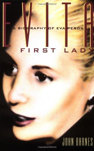 Evita, First Lady: A Biography of Evita Peron: Barnes, John