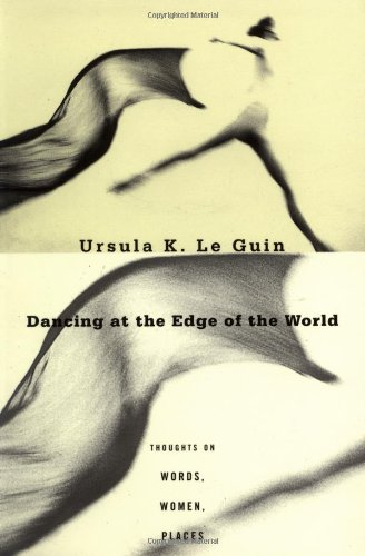 9780802135292: Dancing at the Edge of the World: Thoughts on Words, Women, Places