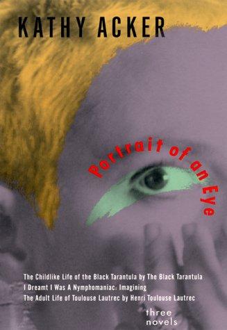 9780802135438: Portrait of an Eye: Three Novels (Acker, Kathy)