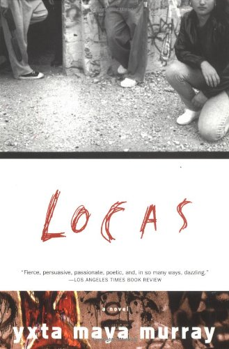 Locas: A Novel: Yxta Maya Murray