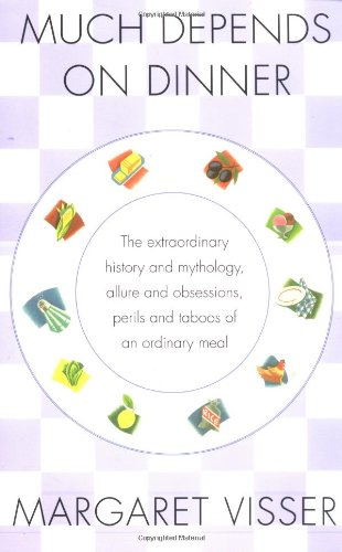 9780802136510: Much Depends on Dinner: The Extraordinary History and Mythology, Allure and Obsessions, Perils and Taboos of an Ordinary Meal