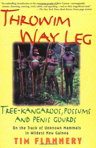 9780802136657: Throwim Way Leg: Tree-Kangaroos, Possums, and Penis Gourds--on the Track of Unknown Mammals in Wildest New Guinea