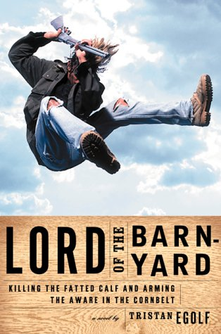9780802136725: Lord of the Barnyard: Killing the Fatted Calf and Arming the Aware in the Cornbelt