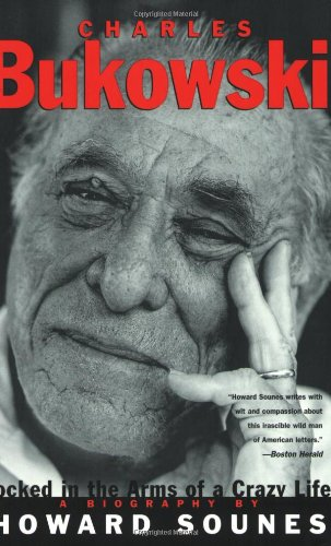 9780802136978: Charles Bukowski: Locked in the Arms of a Crazy Life