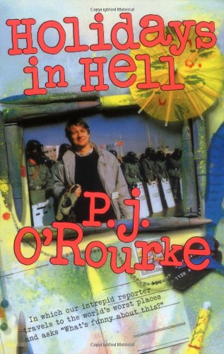 "Holidays in Hell: In Which Our Intrepid Reporter Travels to the World's Worst Places and Asks, ""What's Funny About This"" (O'Rourke, P. J.) (0802137016) by P.  J. O'Rourke"