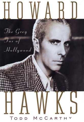 Howard Hawks: The Grey Fox of Hollywood: Todd McCarthy