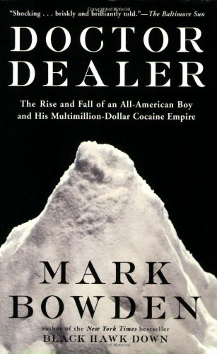 Doctor Dealer The Rise and Fall of an All-American Boy and His Multimillion-Dollar Cocaine Empire