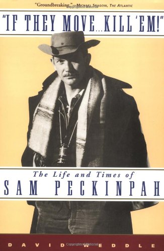 9780802137760: If They Move . . . Kill 'Em!: The Life and TImes of Sam Peckinpah