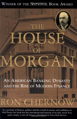 9780802138293: The House of Morgan: An American Banking Dynasty and the Rise of Modern Finance