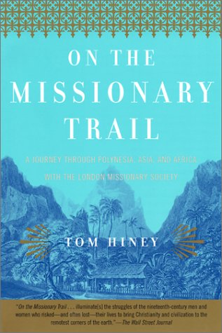 9780802138385: On the Missionary Trail: A Journey through Polynesia, Asia, and Africa with the London Missionary Society