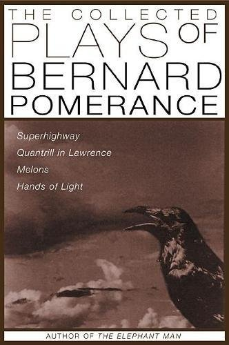 9780802138453: The Collected Plays of Bernard Pomerance: Superhighway, Quantrill in Lawrence, Melons, Hands of Light