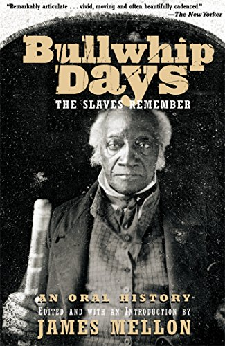 Bullwhip Days: The Slaves Remember, an Oral History: Mellon, James (Editor)