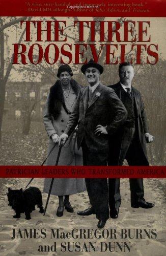 The Three Roosevelts; Patrician Leaders Who Transformed America