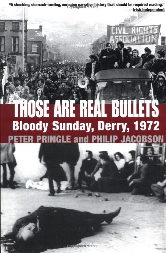 Those Are Real Bullets: Bloody Sunday, Derry, 1972: Pringle, Peter; Jacobson, Philip