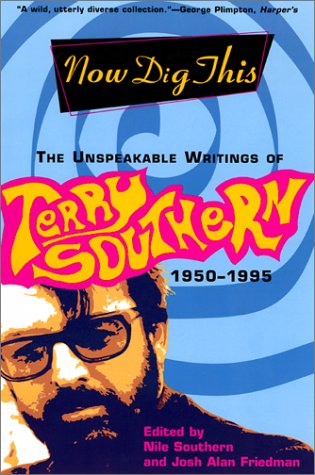 9780802138941: Now Dig This: The Unspeakable Writings of Terry Southern, 1950-1995