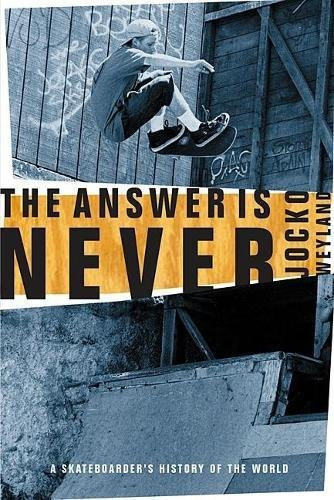 9780802139450: The Answer Is Never: A Skateboarder's History of the World
