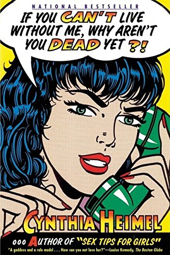 If You Can't Live Without Me, Why Aren't You Dead Yet?! (0802139507) by Heimel, Cynthia