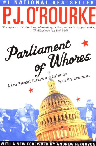 9780802139702: Parliament of Whores: A Lone Humorist Attempts to Explain the Entire U.S. Government (O'Rourke, P. J.)