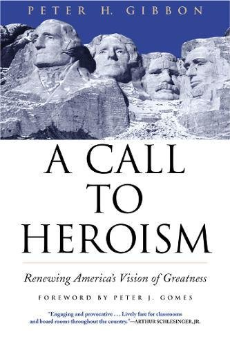 A Call to Heroism: Renewing America's Vision: Gibbon, Peter Hazen;