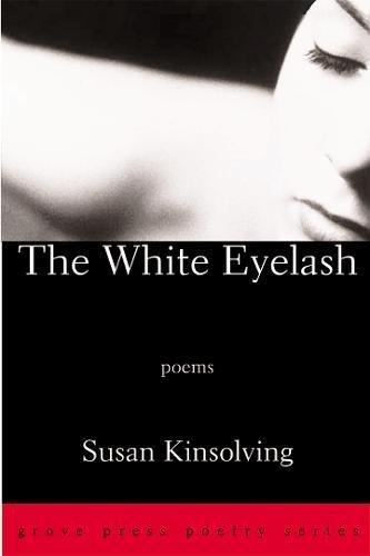 The White Eyelash: Poems: Susan Kinsolving