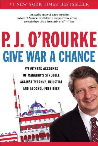 9780802140319: Give War a Chance: Eyewitness Accounts of Mankind's Struggle Against Tyranny, Injustice, and Alcohol-Free Beer