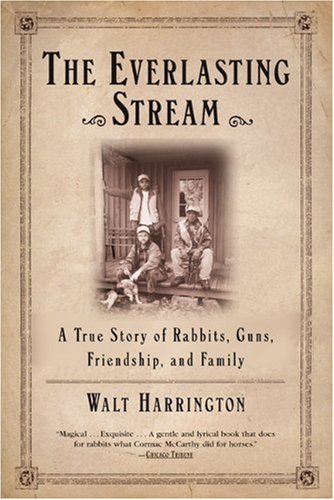 9780802140500: The Everlasting Stream: A True Story of Rabbits, Guns, Friendship, and Family