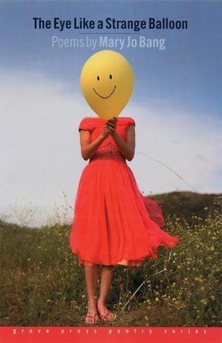 9780802141576: The Eye Like a Strange Balloon: Poems (Grover Press Poetry)