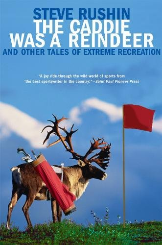9780802142115: The Caddie Was a Reindeer: And Other Tales of Extreme Recreation