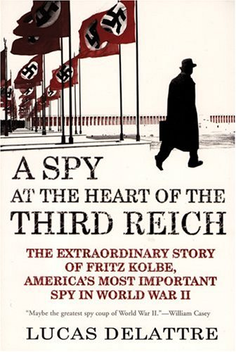 9780802142313: A Spy at the Heart of the Third Reich: The Extraordinary Story of Fritz Kolbe, America's Most Important Spy in World War II