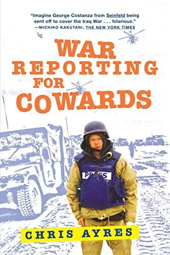 War Reporting For Cowards.: Ayres, Chris.