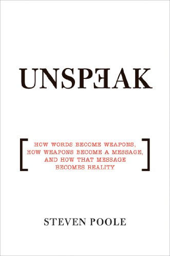 9780802143051: Unspeak: How Words Become Weapons, How Weapons Become a Message, and How That Message Becomes Reality
