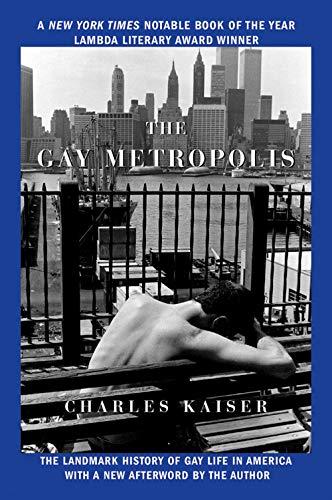 9780802143174: The Gay Metropolis: The Landmark History of Gay Life in America