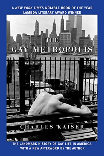 The Gay Metropolis: The Landmark History of Gay Life in America (0802143172) by Charles Kaiser